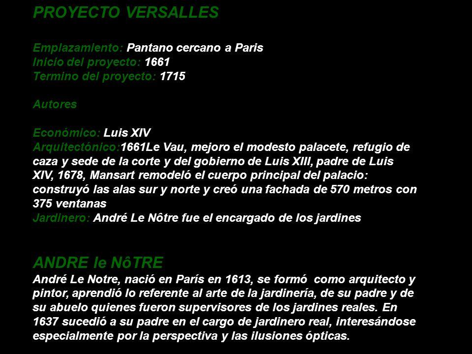 PROYECTO VERSALLES Emplazamiento: Pantano cercano a Paris Inicio del proyecto: 1661 Termino del proyecto: 1715 Autores: Económico: Luis XIV Arquitectó