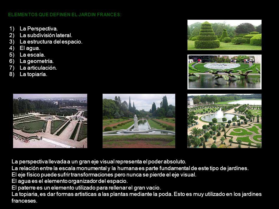 ELEMENTOS QUE DEFINEN EL JARDIN FRANCES: 1)La Perspectiva. 2)La subdivisión lateral. 3)La estructura del espacio. 4)El agua. 5)La escala. 6)La geometr