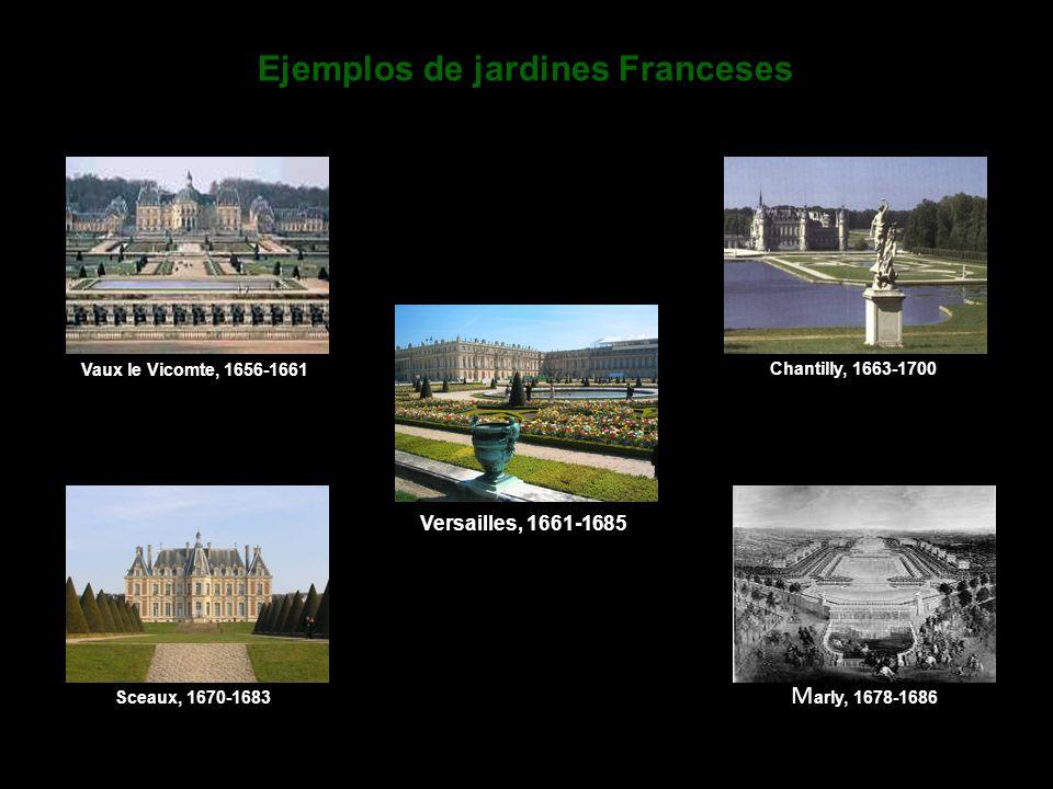 Ejemplos de jardines Franceses Vaux le Vicomte, 1656-1661 Chantilly, 1663-1700 Sceaux, 1670-1683 M arly, 1678-1686 Versailles, 1661-1685