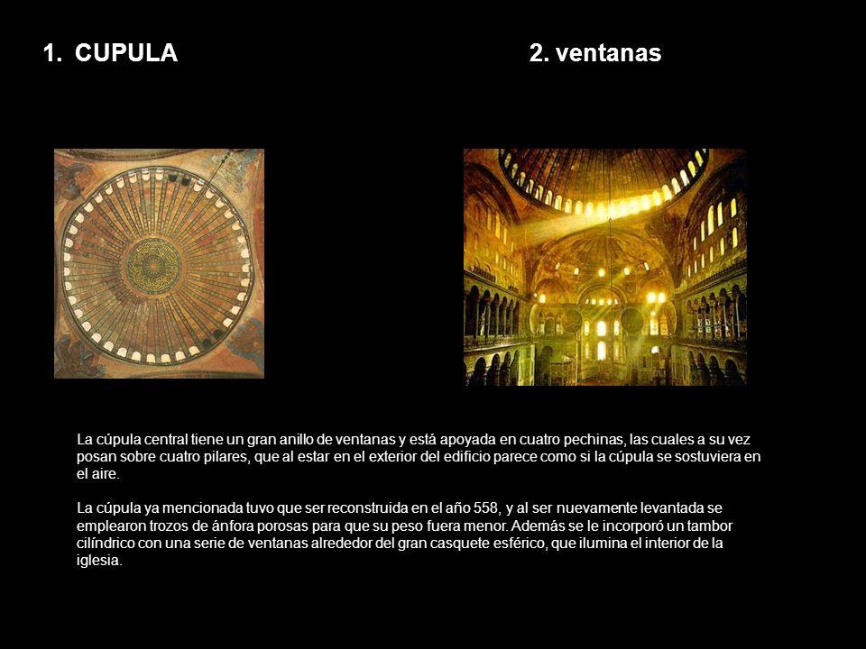 1.CUPULA2. ventanas La cúpula central tiene un gran anillo de ventanas y está apoyada en cuatro pechinas, las cuales a su vez posan sobre cuatro pilar