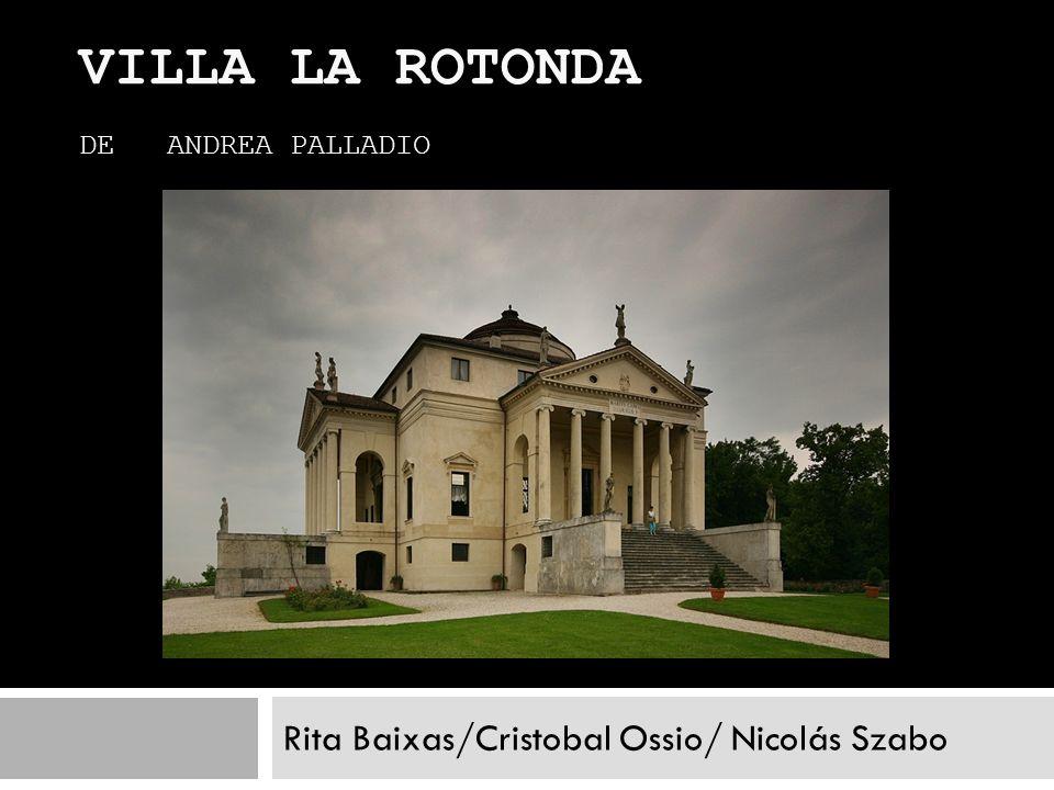 VILLA LA ROTONDA DE ANDREA PALLADIO Rita Baixas/Cristobal Ossio/ Nicolás Szabo