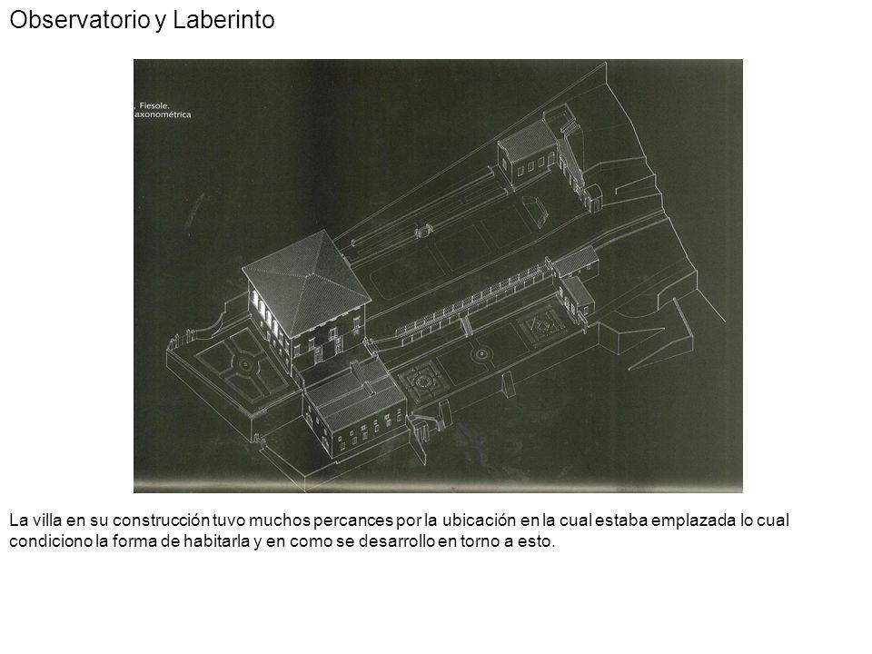 Observatorio y Laberinto La villa en su construcción tuvo muchos percances por la ubicación en la cual estaba emplazada lo cual condiciono la forma de
