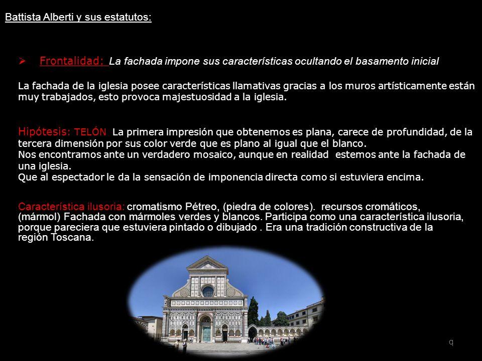 Battista Alberti y sus estatutos: Templo San Francisco Santa Maria Novella Ventanales elevados. Característica ilusoria: cromatismo Pétreo, (piedra de