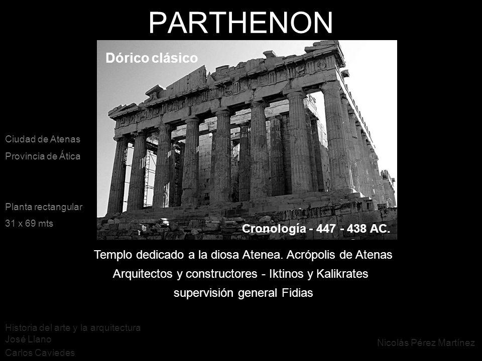 PARTHENON Arquitectos y constructores - Iktinos y Kalikrates supervisión general Fidias Cronología - 447 - 438 AC. Templo dedicado a la diosa Atenea.