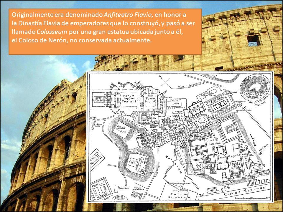 Originalmente era denominado Anfiteatro Flavio, en honor a la Dinastía Flavia de emperadores que lo construyó, y pasó a ser llamado Colosseum por una