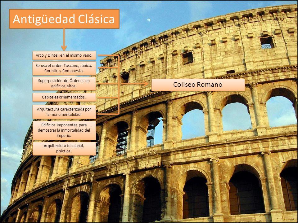 Antigüedad Clásica Coliseo Romano Arco y Dintel en el mismo vano. Se usa el orden Toscano, Jónico, Corintio y Compuesto. Superposición de Órdenes en e