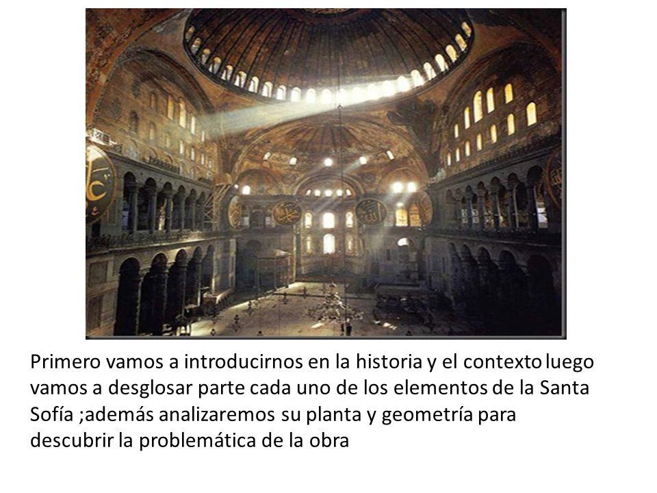 Primero vamos a introducirnos en la historia y el contexto luego vamos a desglosar parte cada uno de los elementos de la Santa Sofía ;además analizare