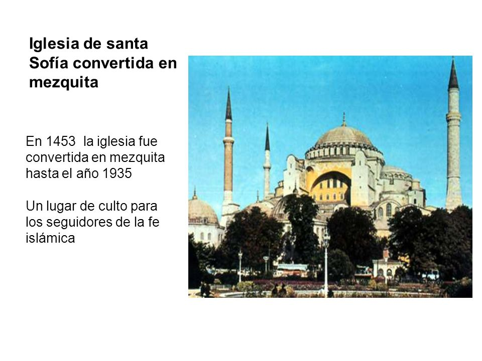 Iglesia de santa Sofía convertida en mezquita En 1453 la iglesia fue convertida en mezquita hasta el año 1935 Un lugar de culto para los seguidores de