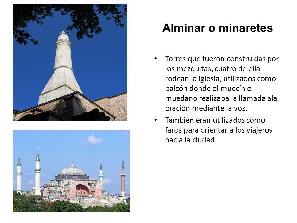 Alminar o minaretes Torres que fueron construidas por los mezquitas, cuatro de ella rodean la iglesia, utilizados como balcón donde el muecín o muedan
