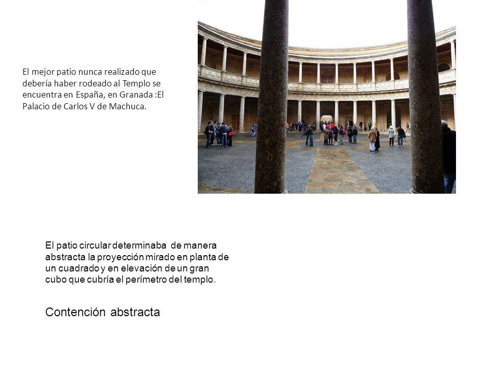 El mejor patio nunca realizado que debería haber rodeado al Templo se encuentra en España, en Granada :El Palacio de Carlos V de Machuca. El patio cir