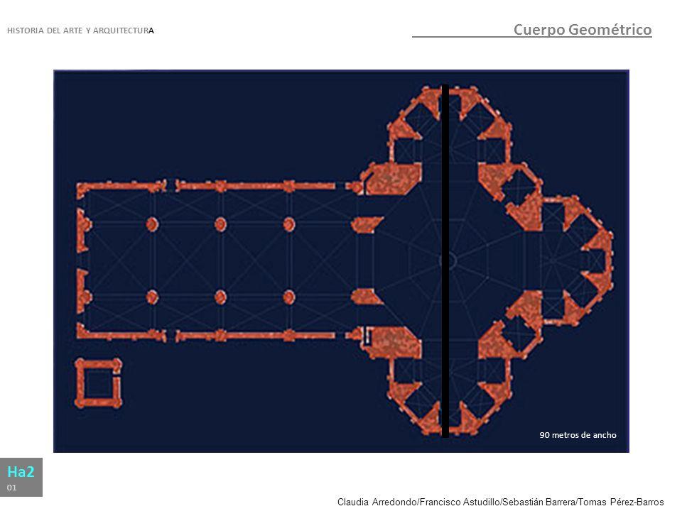 Claudia Arredondo/Francisco Astudillo/Sebastián Barrera/Tomas Pérez-Barros HISTORIA DEL ARTE Y ARQUITECTURA Ha2 01 Cuerpo Geométrico 90 metros de anch