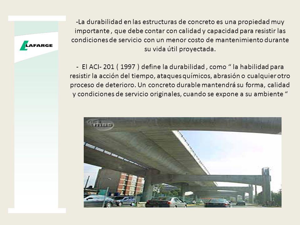 -La durabilidad en las estructuras de concreto es una propiedad muy importante, que debe contar con calidad y capacidad para resistir las condiciones