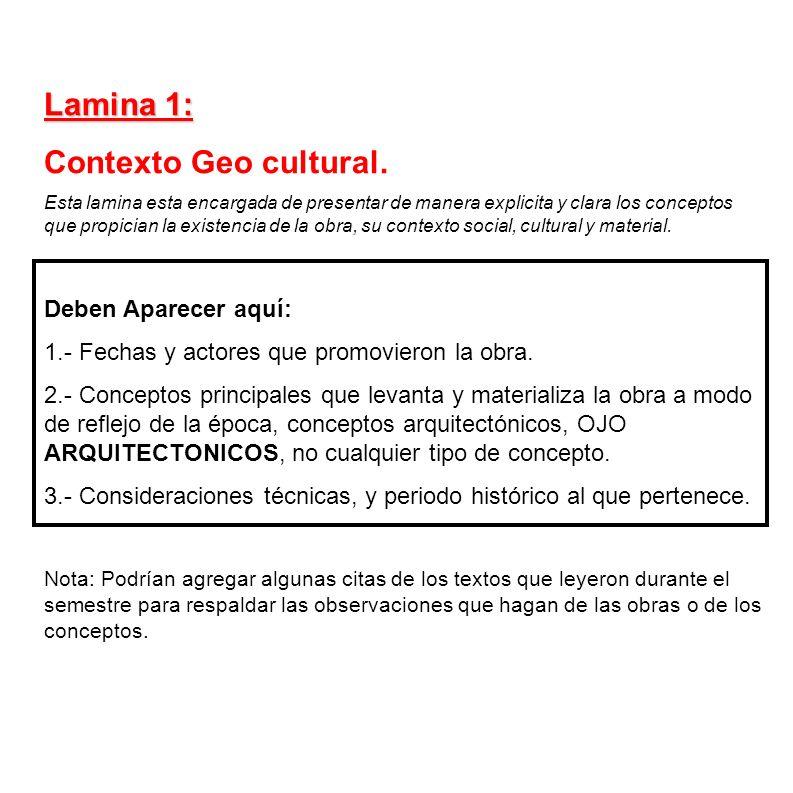Lamina 1: Contexto Geo cultural. Esta lamina esta encargada de presentar de manera explicita y clara los conceptos que propician la existencia de la o