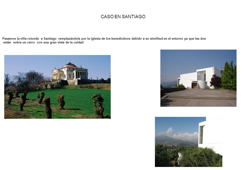 CASO EN SANTIAGO Pasamos la villa rotonda a Santiago remplazándola por la iglesia de los benedictinos debido a su similitud en el entorno ya que las d