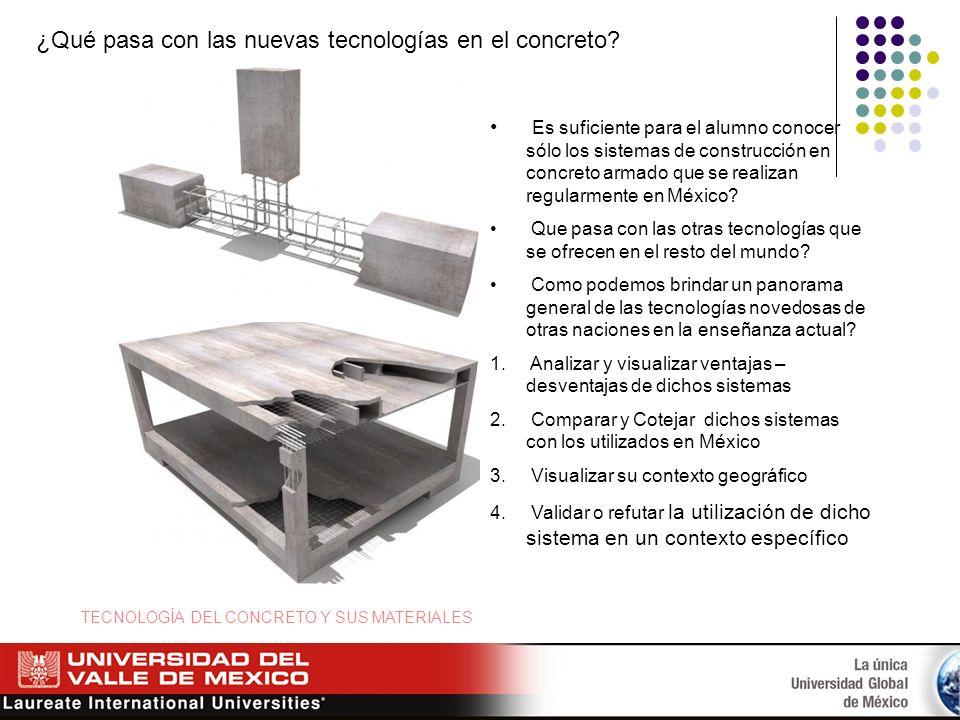 ¿Qué pasa con las nuevas tecnologías en el concreto? Es suficiente para el alumno conocer sólo los sistemas de construcción en concreto armado que se