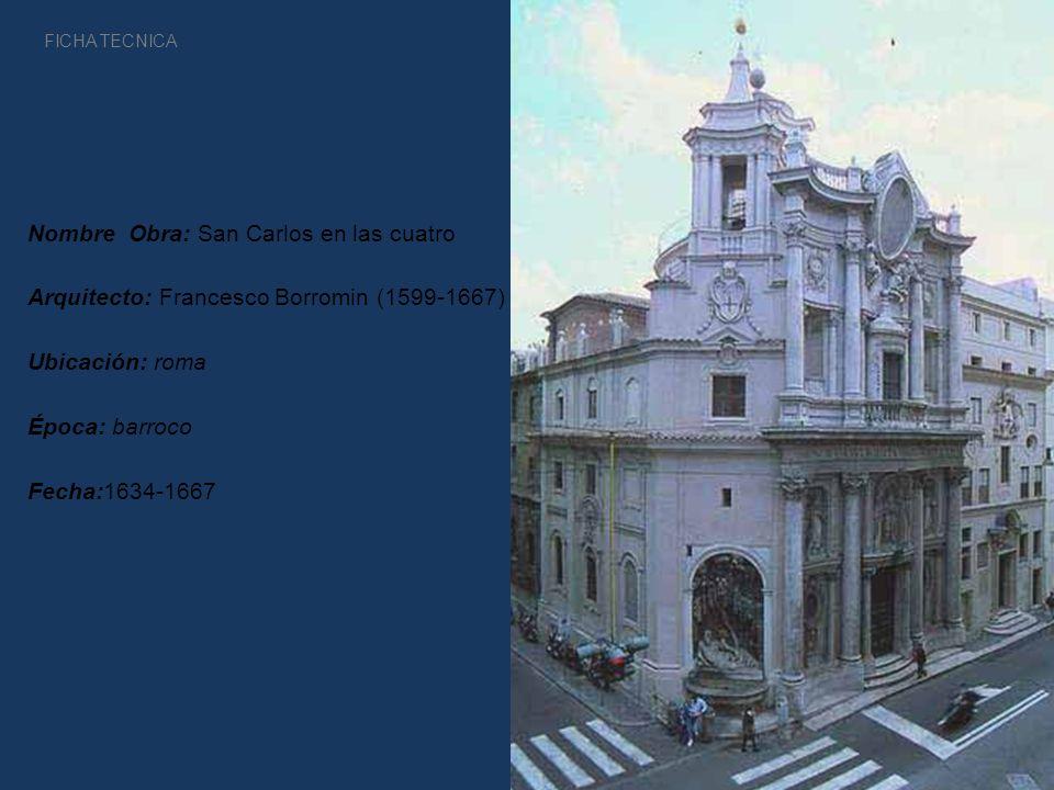 Nombre Obra: San Carlos en las cuatro Arquitecto: Francesco Borromin (1599-1667) Ubicación: roma Época: barroco Fecha:1634-1667 FICHA TECNICA