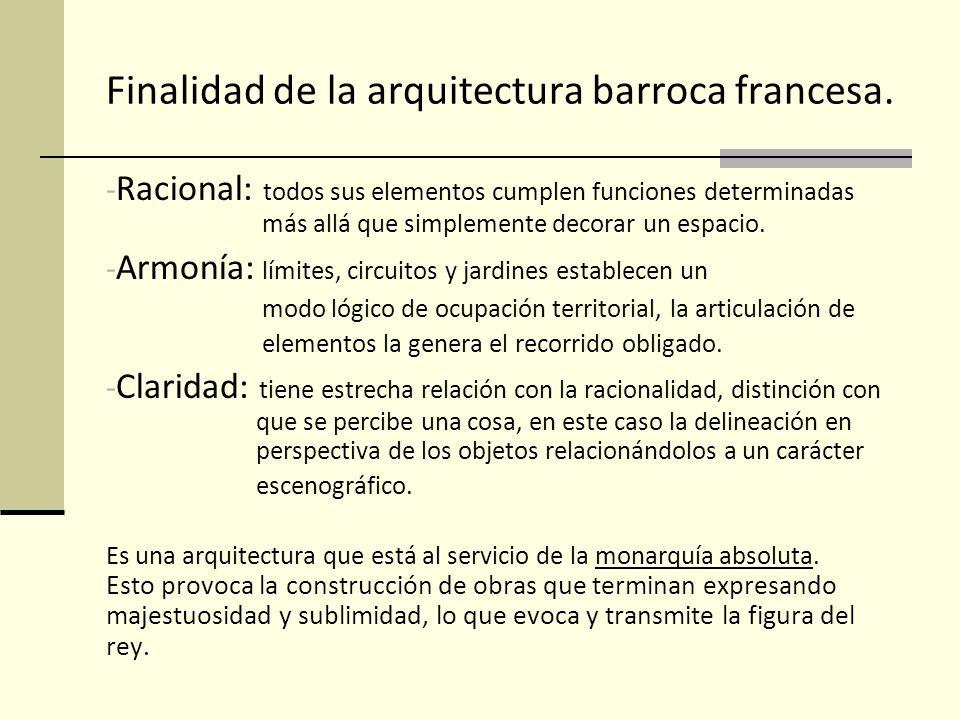 Finalidad de la arquitectura barroca francesa. - Racional: todos sus elementos cumplen funciones determinadas más allá que simplemente decorar un espa