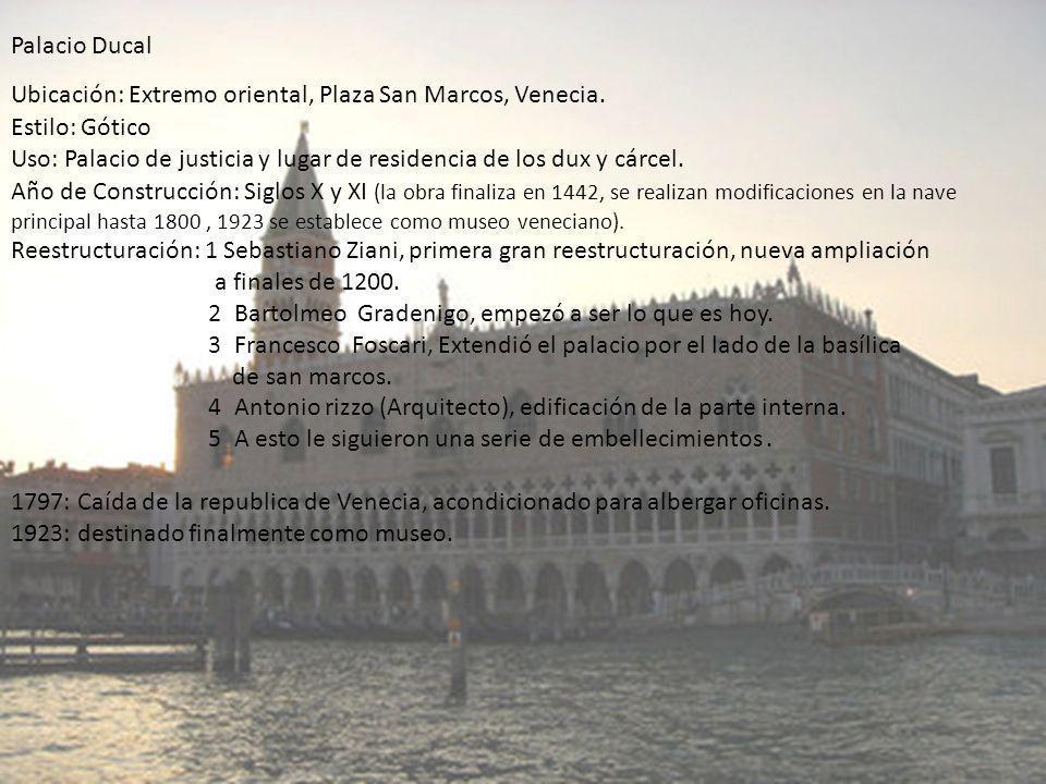 Palacio Ducal Ubicación: Extremo oriental, Plaza San Marcos, Venecia. Estilo: Gótico Uso: Palacio de justicia y lugar de residencia de los dux y cárce