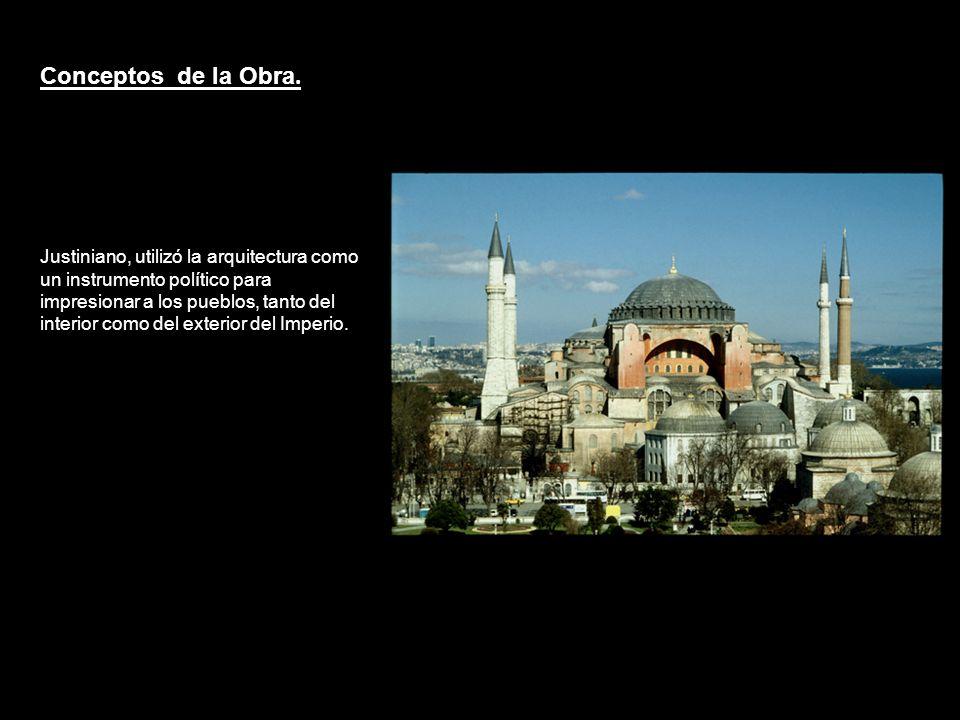 Conceptos de la Obra. Justiniano, utilizó la arquitectura como un instrumento político para impresionar a los pueblos, tanto del interior como del ext