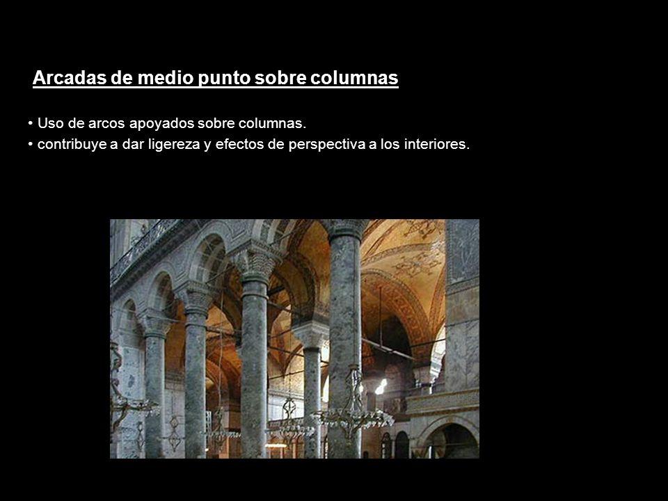 Arcadas de medio punto sobre columnas Uso de arcos apoyados sobre columnas. contribuye a dar ligereza y efectos de perspectiva a los interiores.