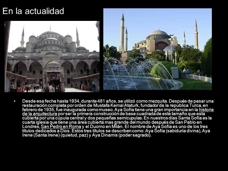 En la actualidad Desde esa fecha hasta 1934, durante 481 años, se utilizó como mezquita. Después de pasar una restauración completa por orden de Musta