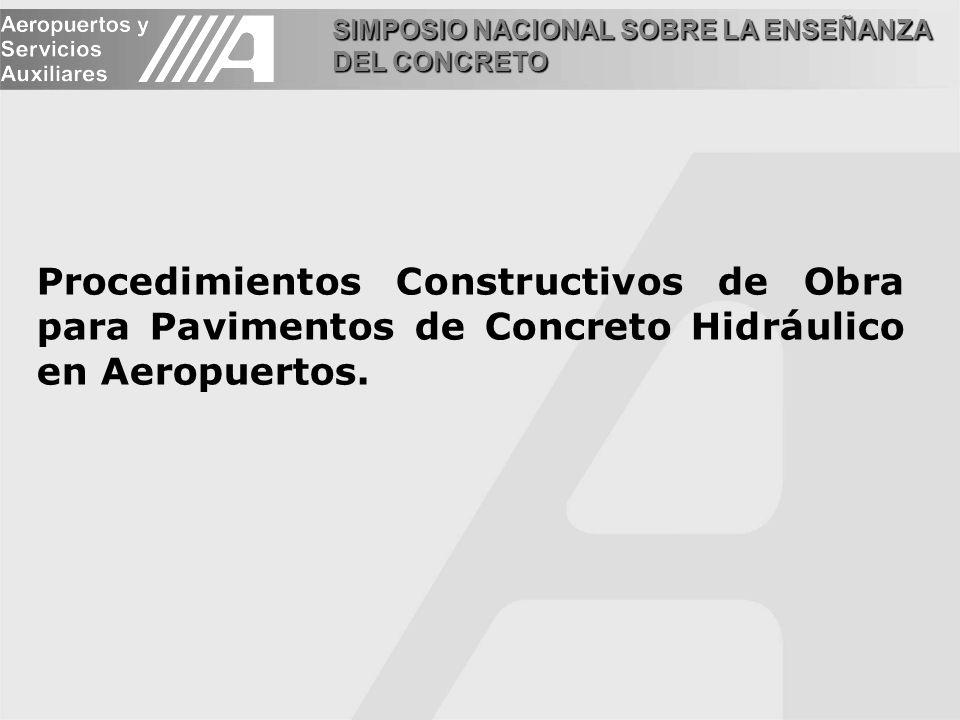 SIMPOSIO NACIONAL SOBRE LA ENSEÑANZA DEL CONCRETO Procedimientos Constructivos de Obra para Pavimentos de Concreto Hidráulico en Aeropuertos.