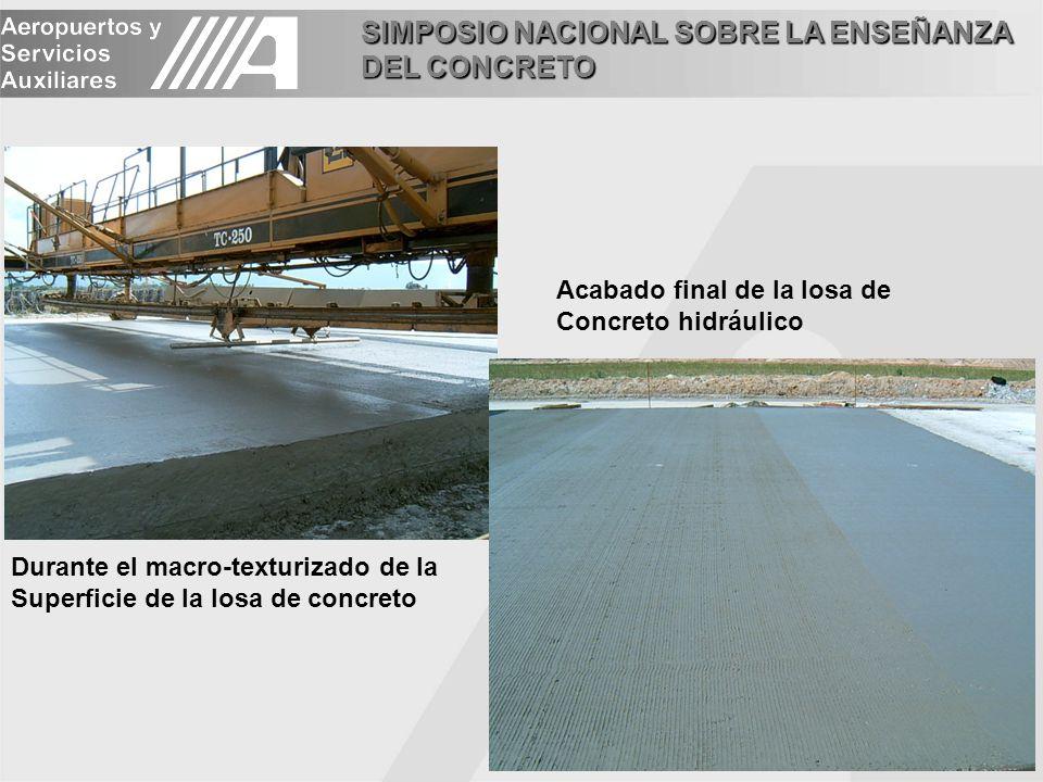 SIMPOSIO NACIONAL SOBRE LA ENSEÑANZA DEL CONCRETO Durante el macro-texturizado de la Superficie de la losa de concreto Acabado final de la losa de Concreto hidráulico