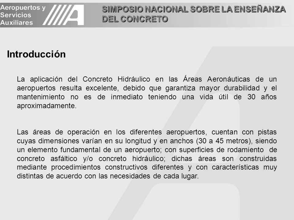 SIMPOSIO NACIONAL SOBRE LA ENSEÑANZA DEL CONCRETO Introducción La aplicación del Concreto Hidráulico en las Áreas Aeronáuticas de un aeropuertos resul