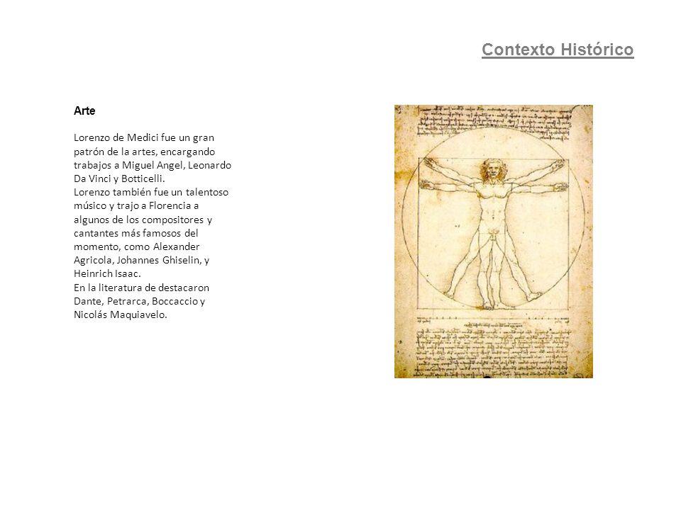 Contexto Histórico Arte Lorenzo de Medici fue un gran patrón de la artes, encargando trabajos a Miguel Angel, Leonardo Da Vinci y Botticelli. Lorenzo