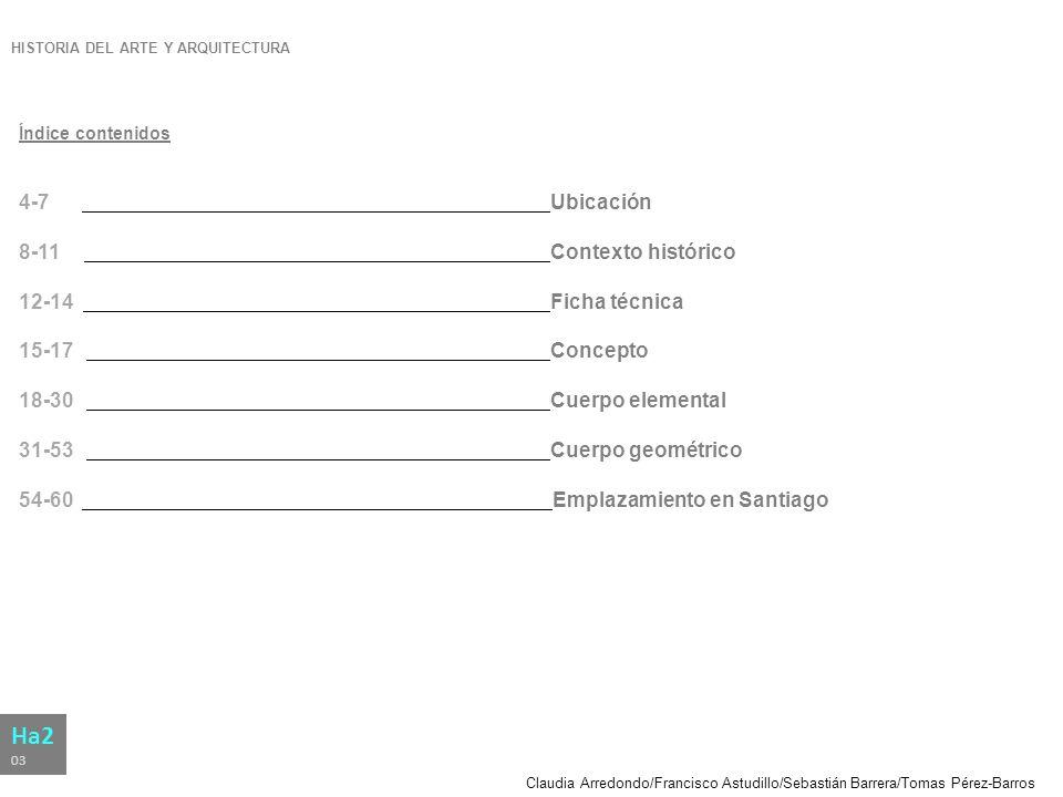 Claudia Arredondo/Francisco Astudillo/Sebastián Barrera/Tomas Pérez-Barros HISTORIA DEL ARTE Y ARQUITECTURA Ha2 03 Índice contenidos 4-7 Ubicación 8-1