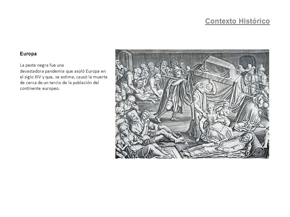 Europa La peste negra fue una devastadora pandemia que asoló Europa en el siglo XIV y que, se estima, causó la muerte de cerca de un tercio de la pobl