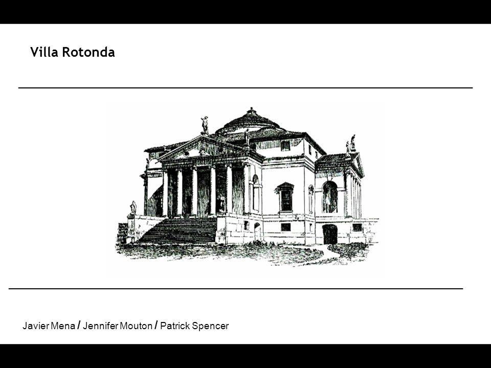 Villa Rotonda ___________________________________________________________________ Javier Mena / Jennifer Mouton / Patrick Spencer