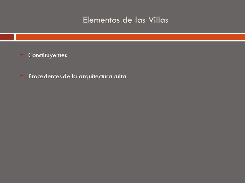 Elementos de las Villas Constituyentes Procedentes de la arquitectura culta