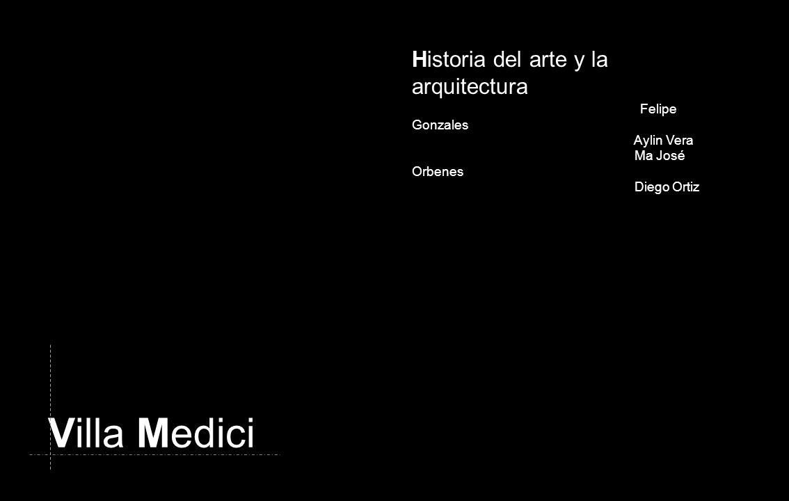 Villa Medici Historia del arte y la arquitectura Felipe Gonzales Aylin Vera Ma José Orbenes Diego Ortiz