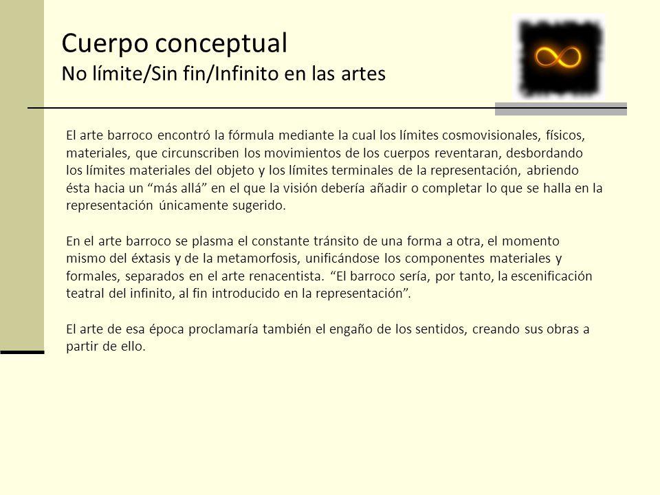 Cuerpo conceptual No límite/Sin fin/Infinito en las artes El arte barroco encontró la fórmula mediante la cual los límites cosmovisionales, físicos, m