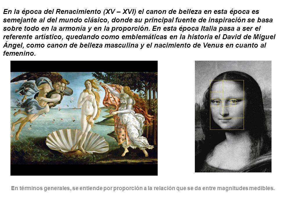 En la época del Renacimiento (XV – XVI) el canon de belleza en esta época es semejante al del mundo clásico, donde su principal fuente de inspiración