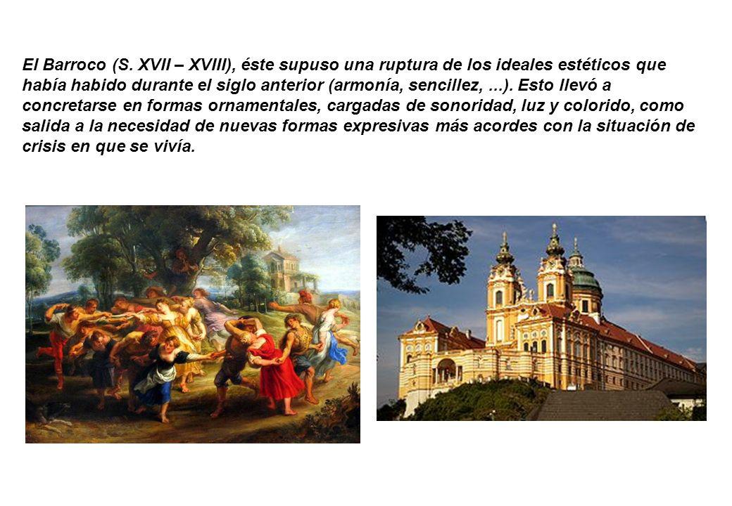 El Barroco (S. XVII – XVIII), éste supuso una ruptura de los ideales estéticos que había habido durante el siglo anterior (armonía, sencillez,...). Es