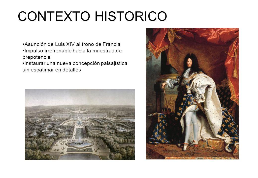 Asunción de Luis XIV al trono de Francia Impulso irrefrenable hacia la muestras de prepotencia instaurar una nueva concepción paisajística sin escatim