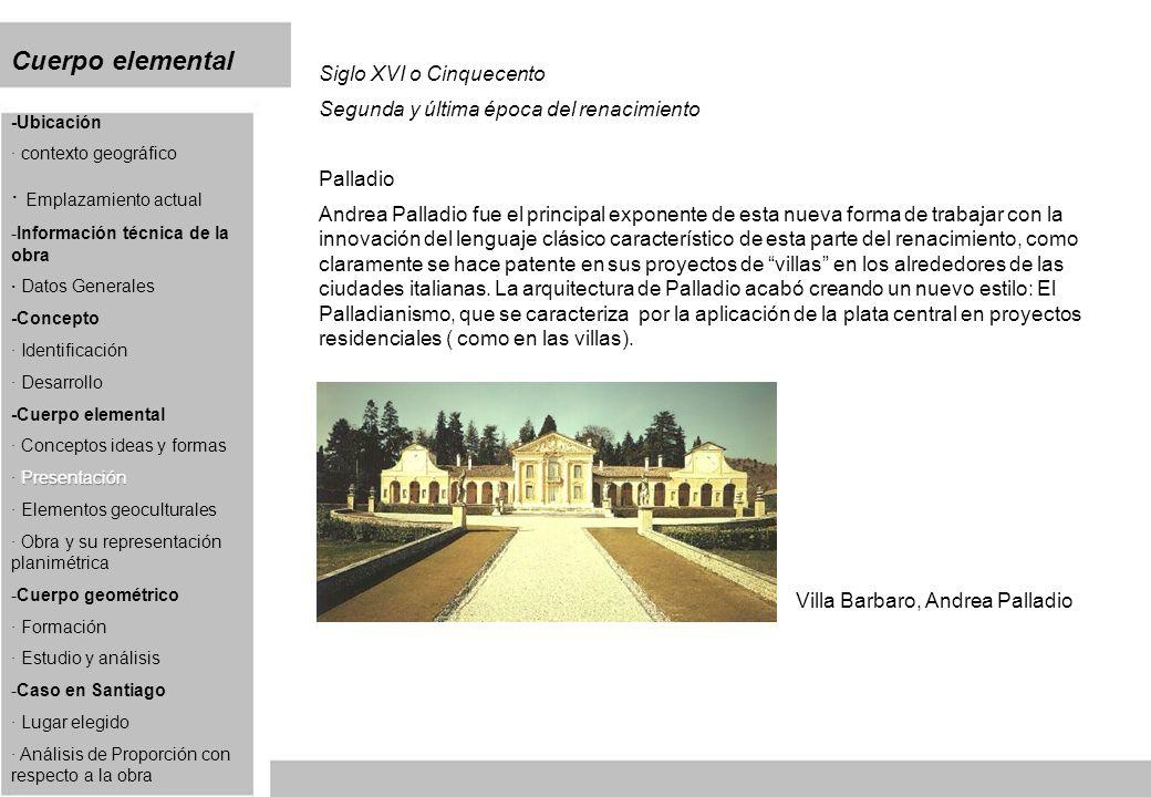 Cuerpo elemental Siglo XVI o Cinquecento Segunda y última época del renacimiento Palladio Andrea Palladio fue el principal exponente de esta nueva for