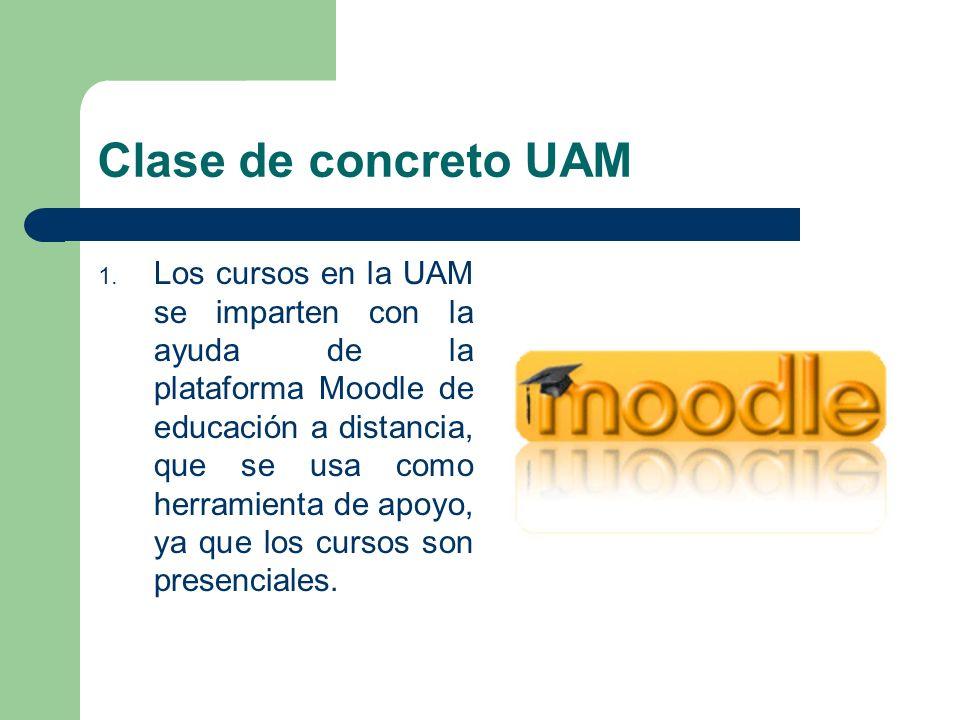 Clase de concreto UAM 1. Los cursos en la UAM se imparten con la ayuda de la plataforma Moodle de educación a distancia, que se usa como herramienta d