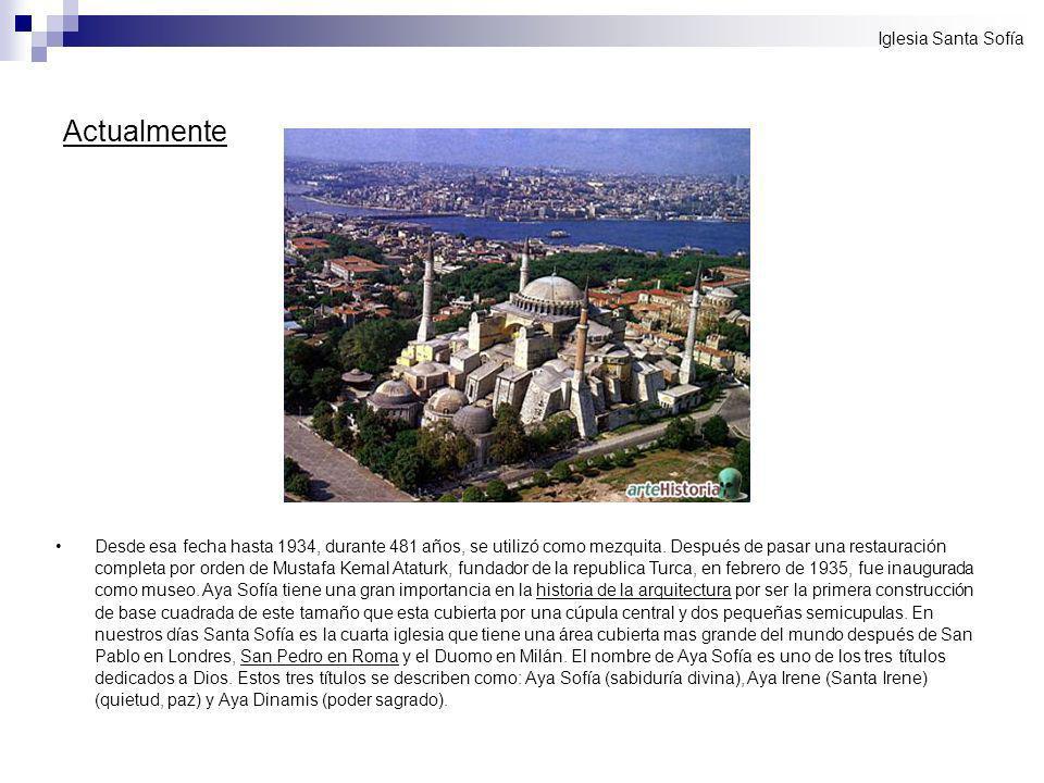 Actualmente Desde esa fecha hasta 1934, durante 481 años, se utilizó como mezquita. Después de pasar una restauración completa por orden de Mustafa Ke