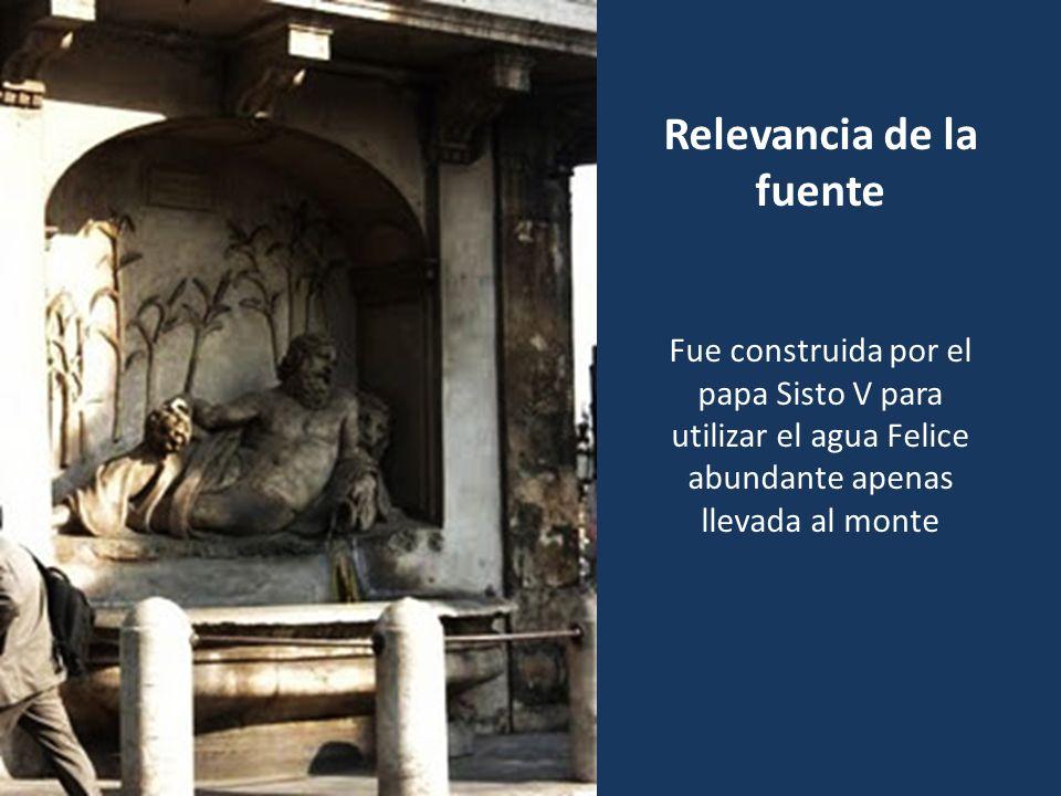 Relevancia de la fuente Fue construida por el papa Sisto V para utilizar el agua Felice abundante apenas llevada al monte