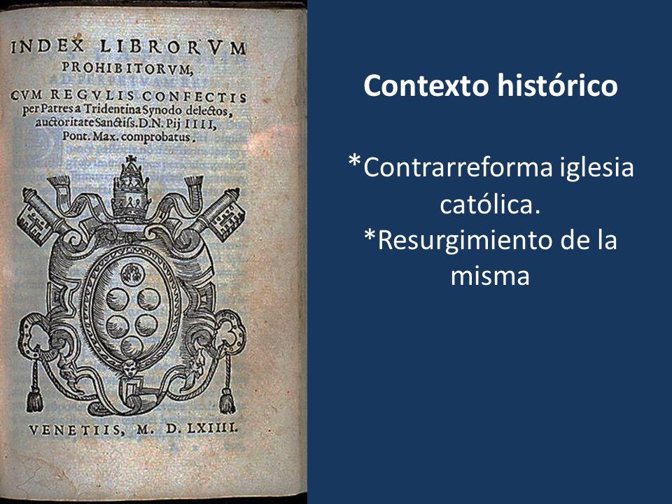 Contexto histórico * Contrarreforma iglesia católica. *Resurgimiento de la misma