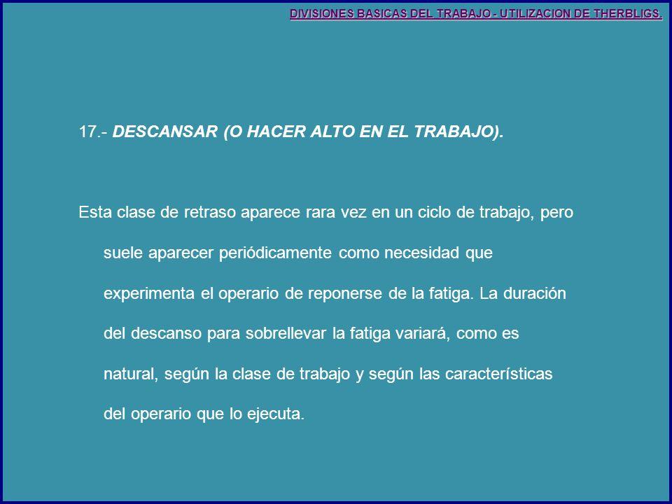 17.- DESCANSAR (O HACER ALTO EN EL TRABAJO).