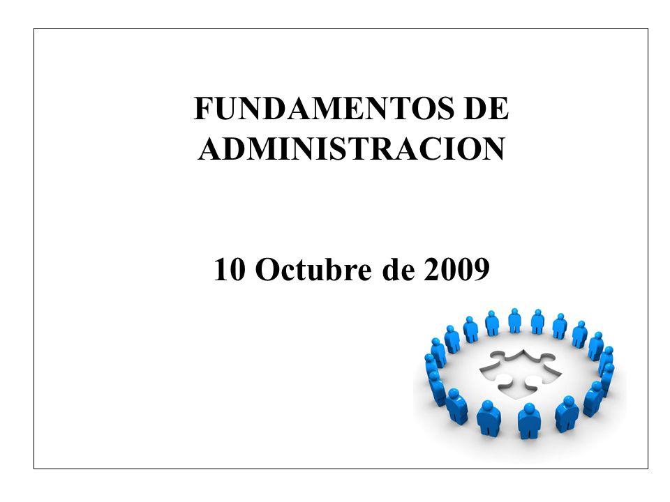 FUNDAMENTOS DE ADMINISTRACION 10 Octubre de 2009