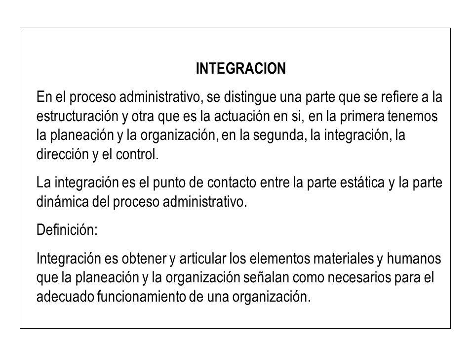 INTEGRACION En el proceso administrativo, se distingue una parte que se refiere a la estructuración y otra que es la actuación en si, en la primera te