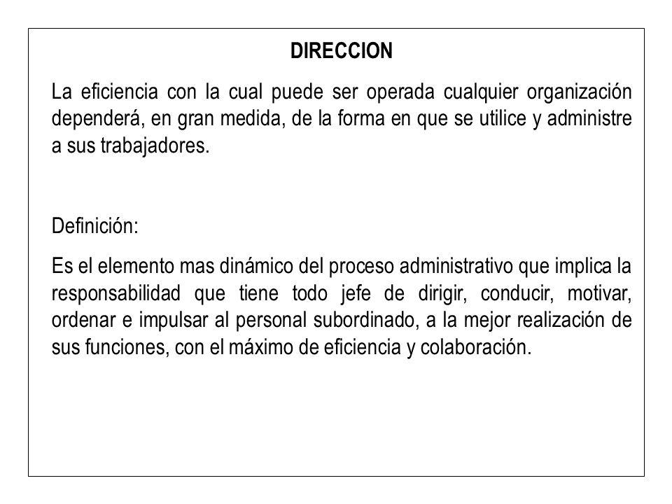 DIRECCION La eficiencia con la cual puede ser operada cualquier organización dependerá, en gran medida, de la forma en que se utilice y administre a s