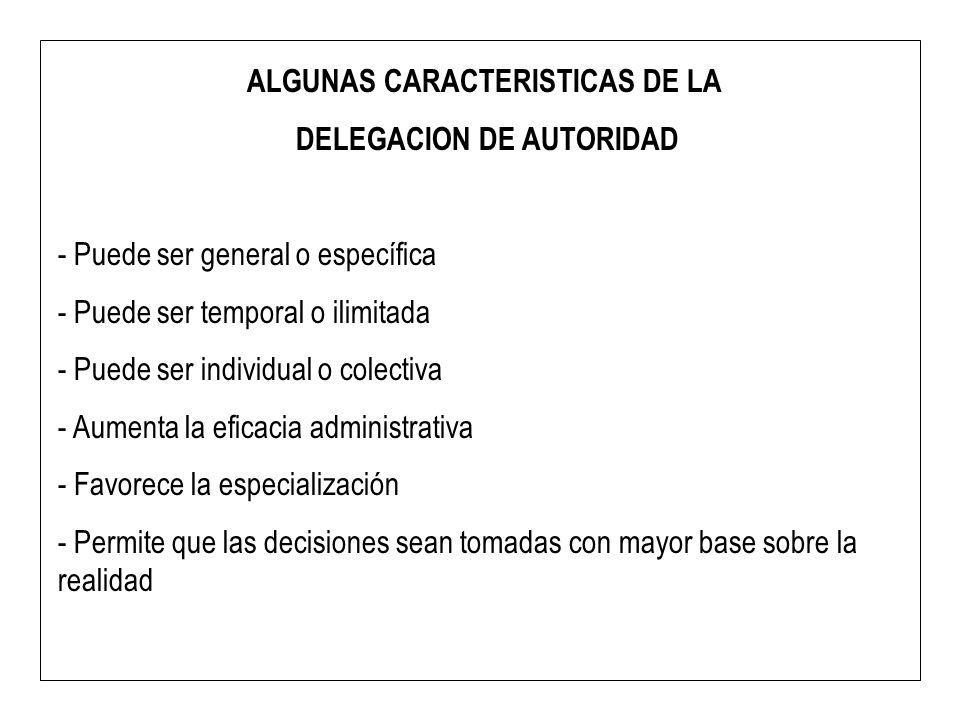 ALGUNAS CARACTERISTICAS DE LA DELEGACION DE AUTORIDAD - Puede ser general o específica - Puede ser temporal o ilimitada - Puede ser individual o colec