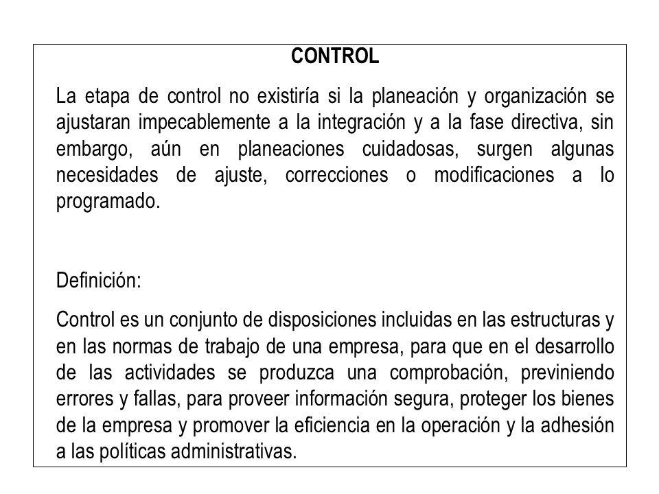 CONTROL La etapa de control no existiría si la planeación y organización se ajustaran impecablemente a la integración y a la fase directiva, sin embar
