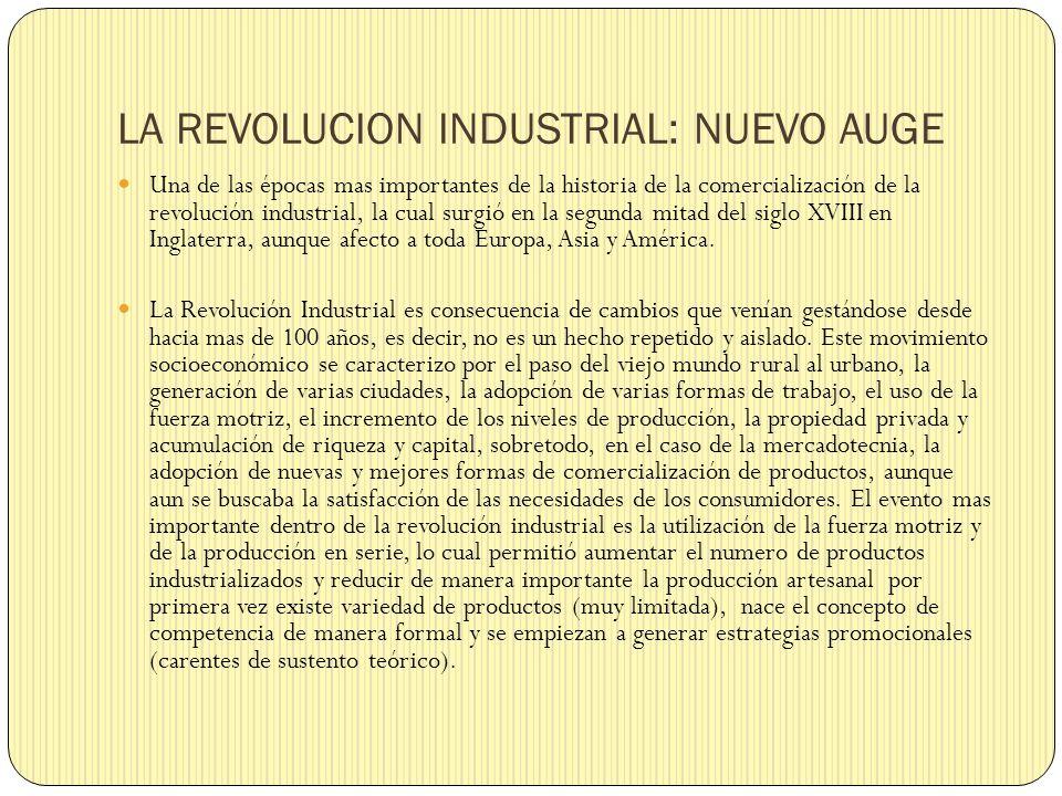 LA REVOLUCION INDUSTRIAL: NUEVO AUGE Una de las épocas mas importantes de la historia de la comercialización de la revolución industrial, la cual surg
